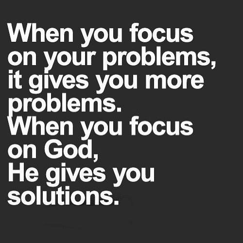 Stop Focusing On Your Problems and Focus on the God of Your Problems