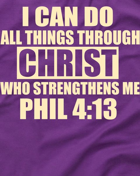 I Can Do All Things Through Jesus Christ Who Strengthens Me.