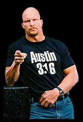 Stone Cold Steve austin - He is one of the toughest wrestlers ever in the history of wrestling.