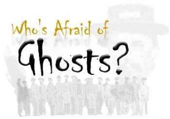 Ghosts - Be scared,Be very scared.
