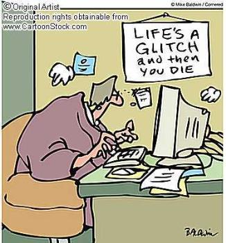 life's a glitch- and then you die!! - good one!!