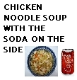 Chicken soup and soda - It's what's for dinner