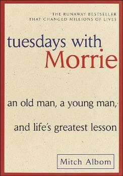 Tuesdays with Morrie - by Mitch Albom