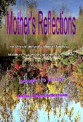 Mothers Reflections  - a 272 page guided journey toward making your life MORE then just another photo in an album ..