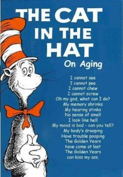 The Cat in The Hat on Aging, hehe............ - The Cat in The Hat on Aging, hehe...............