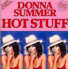 """Donna Summer""""Hot Stuff"""" - """"Hot Stuff"""" was a hot song. Donna Summer was a HOT Summer!!!"""