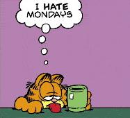Garfield and Mondays - He hates mondays. Dunno why he hates monday.