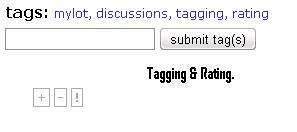 Tagging and Rating  - This is the example of mylot tagging and rating when it comes to mylot. I think it's fairly simple very simple and easy and I like the look of it. Mylot did do a very good job trying to make things understanding. For everyone. Well yeah whats your opinion. =]