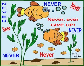 Never, never, never, ever give up.... - I am starting to feel like the Energizer bunny...winding down on this fish posting as it is NOT working!!!