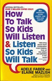 How to talk so that kids will listen and listen so - How to talk so that kids will listen and listen so that kids will talk
