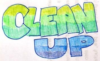 Clean Up! - We should learn to clean after ourselves. It's healthier and will keep us from being sick of something.