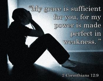 """2 Corinthians 12:9 - """"My grace is sufficient for you, for my power is made perfect in weakness."""""""