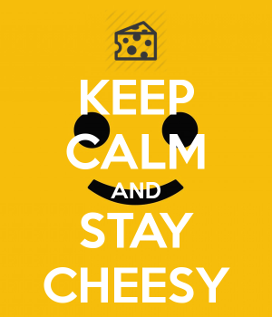 Keep Calm and Stay Cheesy