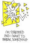 Here is a picture of me when I am stressed! - This is me when I am stressed out!