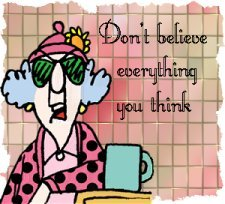 Maxine - Cartoon of Maxine.....Don't believe everything you think.