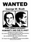 Wanted Criminal:Bush - The greatest criminal whom the world had ever seen is none other the first citizen  of US....George W Bush (Jr)... No doubt he is the most unpopular wanted criminal