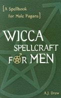 Wicca Spellcraft for Men by A.J. Drew - Wicca Spellcraft for Men by A.J. Drew