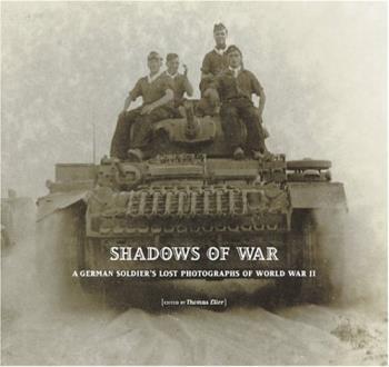 """SHADOWS OF WAR"" -  A German Soldier's Lost Photographs of World War II"