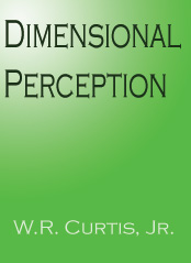 Dimensional Perception -by- WR Curtis Jr - My fulltime job is writing. My first book Dimensional Perception is being released in March 2007, by Dreamcatcher Publishing. at barnesandnoble.com , amazon.com , and through many online bookstores. I do LiveOps and myLot on the side, but my true love is writing. If you want to know more I'd be glad to talk to you and even learn about everyone else if so add me as a friend.