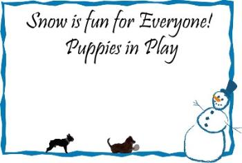Puppies in Snow - Here's yet another one of my winter themed creations, this one is for the dog lovers out there. Showing that snow isn't just fun for people, but doggies too. The dogs in this picture is our Annie, and our Samson.