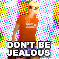Don't be - Don't be jealous...XD