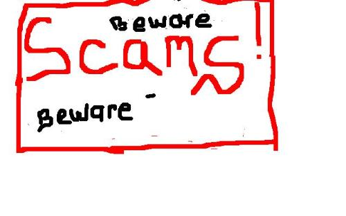 """Beware of the Scam - Scams do not come with warning signs or blink with flashing lights saying """"enter at your own risk"""" Scams appear to be something real and grab the most vulnerable of passersby .. Recognizing the signs of a scam is really a task; but, one good rule of thumb is """"if it's too good to be true; it's not"""""""