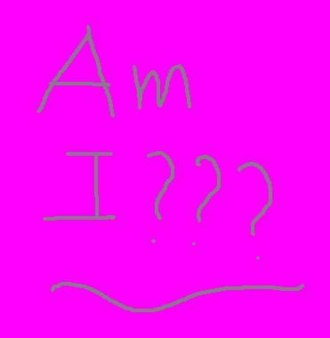 Am i? - Am i? Am i? I hope i am not..