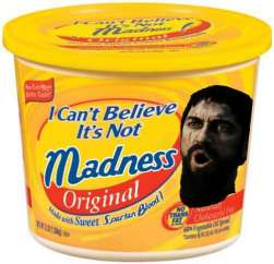 """I can't believe it's not madness! - A photoshopped image showing king leonidas from the movie 300 in a hilarious manner. The original content comes from """"I can't believe it's not Butter!"""" But King Leonidas' head is shopped in as well as new text, making a funny picture."""