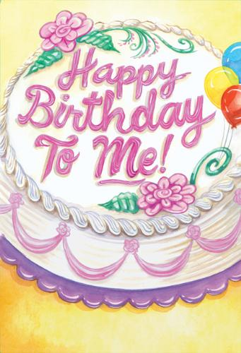 Happy Birthday To Me - It's my birthday and I'll cry if I want to LOL