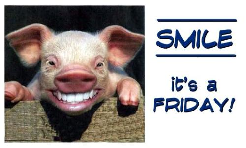 Friday - Smile It's Friday =) =D