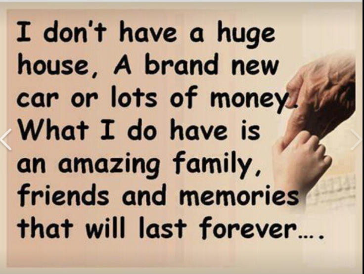 http://www.lovethispic.com/image/351763/what-i-do-have-is-an-amazing-family%2C-friends-and-memories-that-will-last-forever