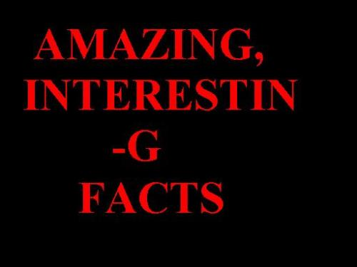 AMAZING, INTERESTING Facts - Facts